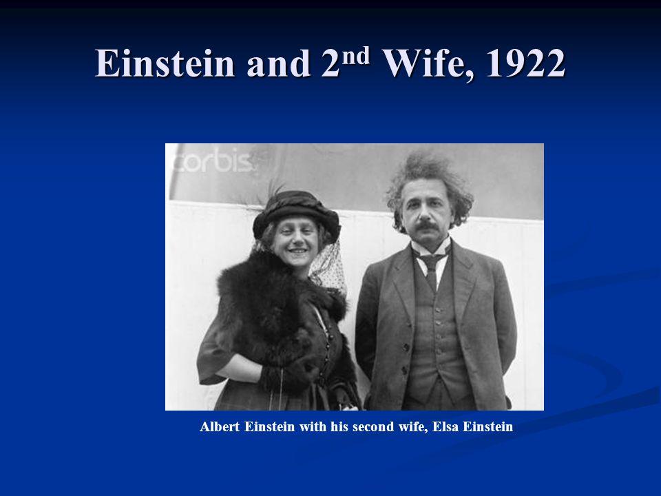 Einstein and 2 nd Wife, 1922 Albert Einstein with his second wife, Elsa Einstein
