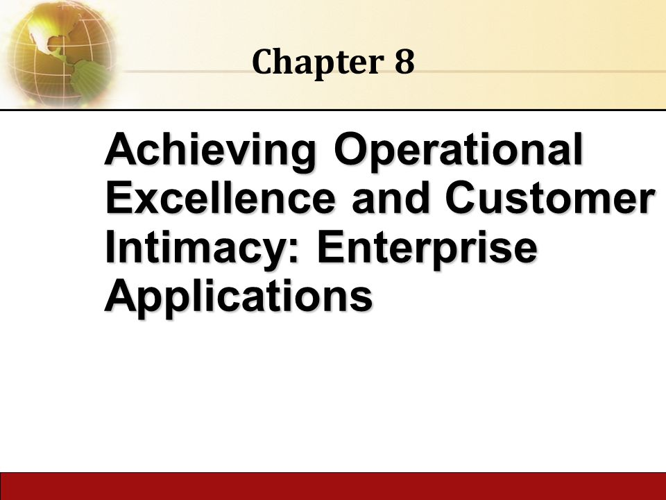 6.1 Copyright © 2014 Pearson Education publishing as Prentice Hall Achieving Operational Excellence and Customer Intimacy: Enterprise Applications Chapter 8