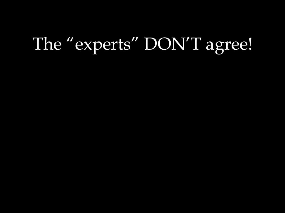 The experts DON'T agree!