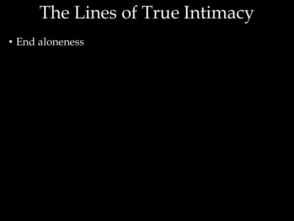 End aloneness The Lines of True Intimacy
