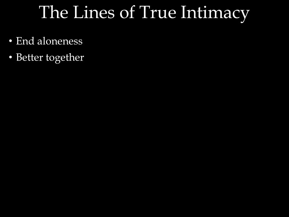 End aloneness Better together The Lines of True Intimacy