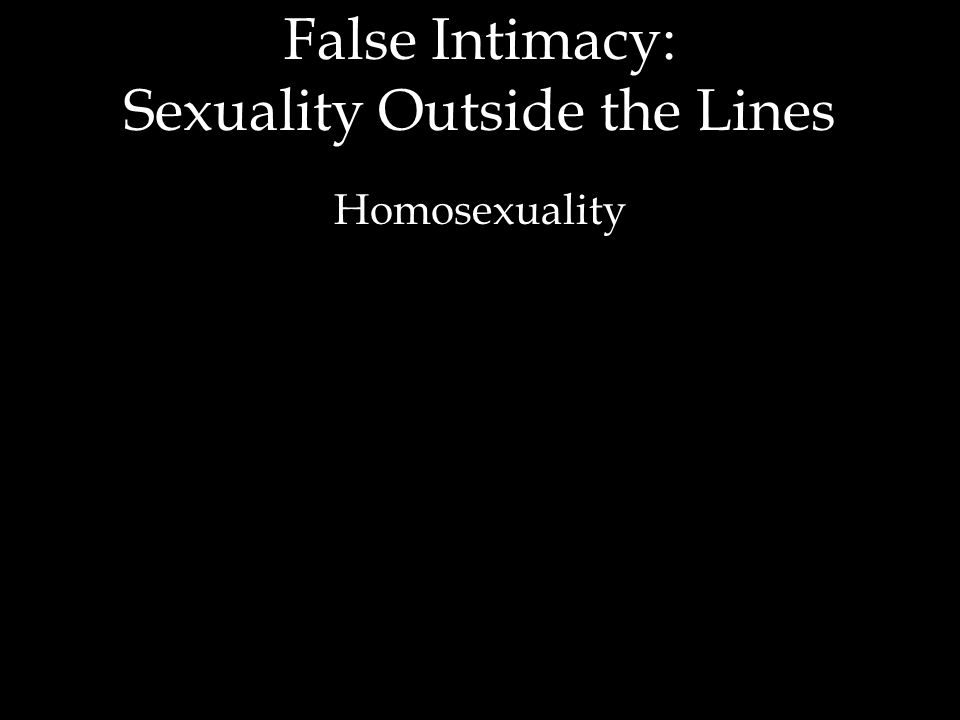 False Intimacy: Sexuality Outside the Lines Homosexuality
