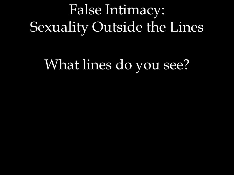 What lines do you see False Intimacy: Sexuality Outside the Lines