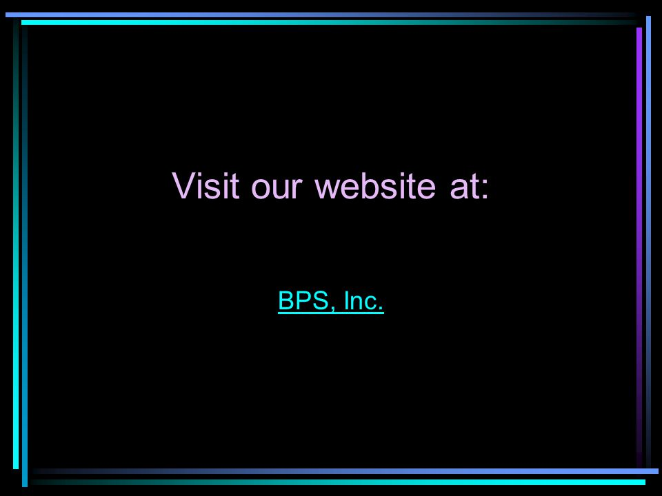 Visit our website at: BPS, Inc.