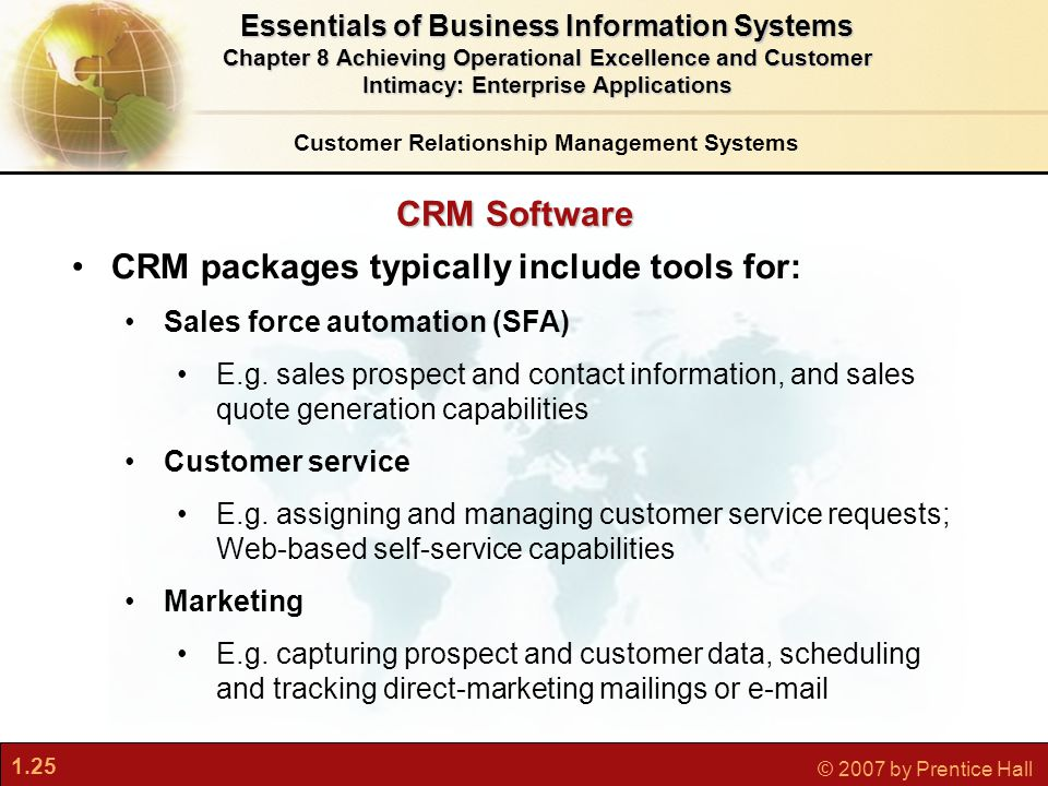 1.25 © 2007 by Prentice Hall CRM Software CRM packages typically include tools for: Sales force automation (SFA) E.g.