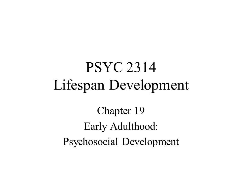 PSYC 2314 Lifespan Development Chapter 19 Early Adulthood: Psychosocial Development
