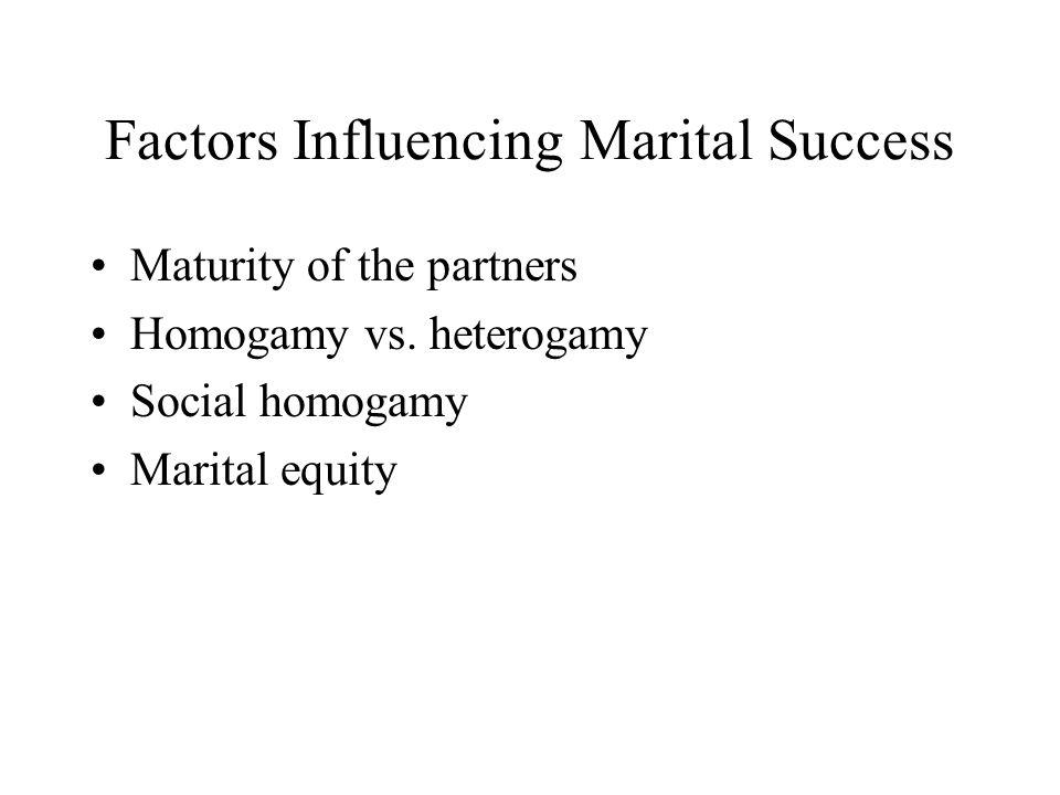 Factors Influencing Marital Success Maturity of the partners Homogamy vs. heterogamy Social homogamy Marital equity