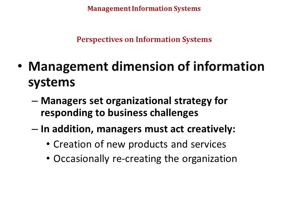 Management Information Systems Management dimension of information systems – Managers set organizational strategy for responding to business challenge
