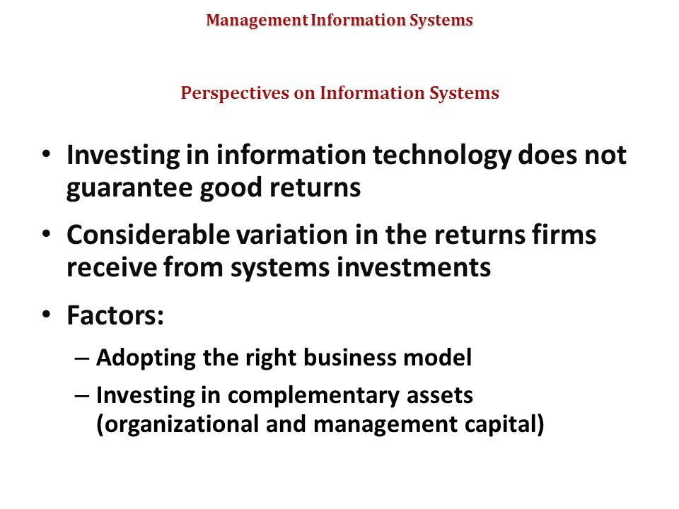 Management Information Systems Investing in information technology does not guarantee good returns Considerable variation in the returns firms receive