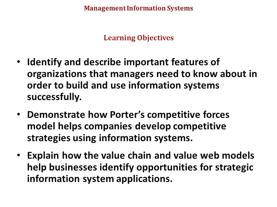 Management Information Systems Identify and describe important features of organizations that managers need to know about in order to build and use in