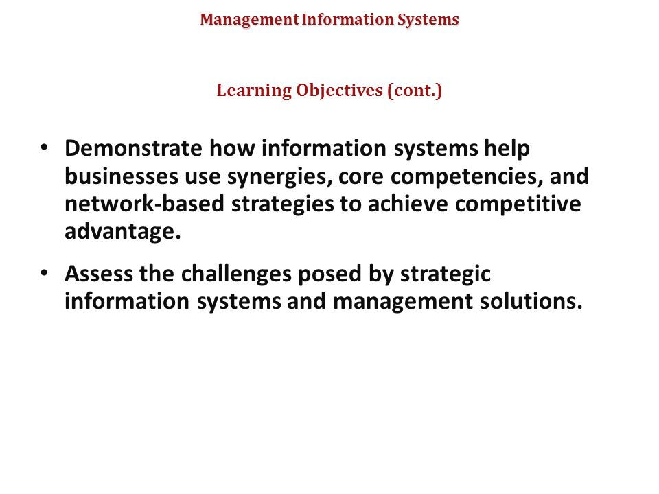 Management Information Systems Demonstrate how information systems help businesses use synergies, core competencies, and network-based strategies to a