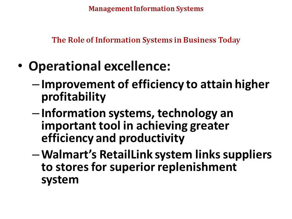 Management Information Systems Operational excellence: – Improvement of efficiency to attain higher profitability – Information systems, technology an