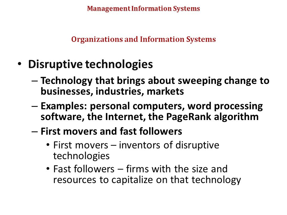Management Information Systems Disruptive technologies – Technology that brings about sweeping change to businesses, industries, markets – Examples: p