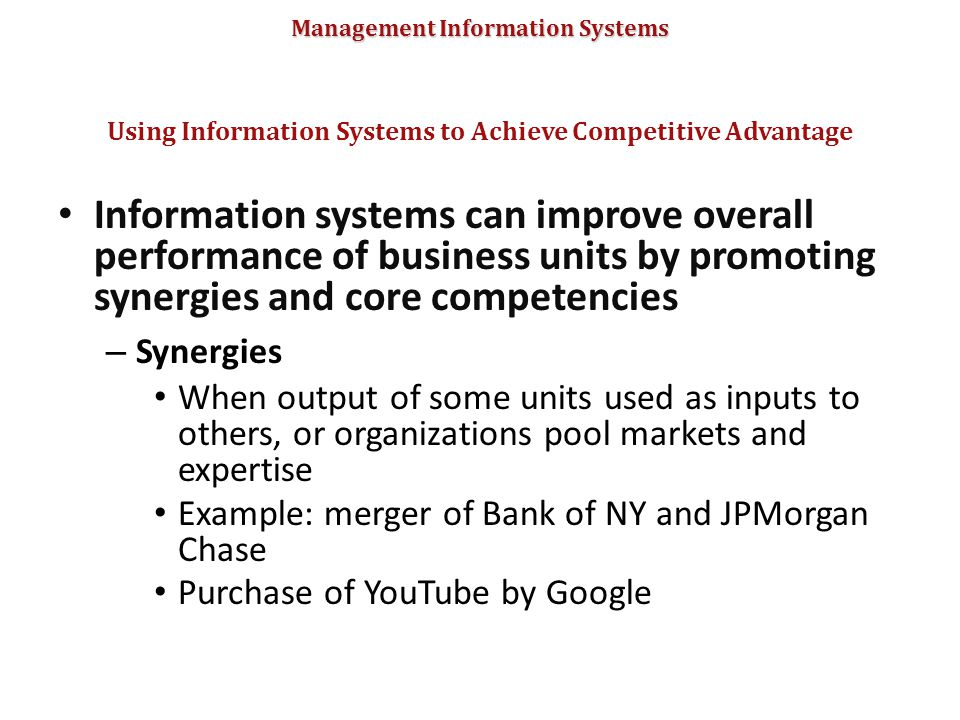 Management Information Systems Information systems can improve overall performance of business units by promoting synergies and core competencies – Sy