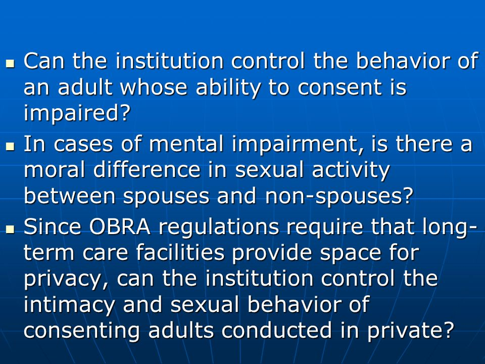 Can the institution control the behavior of an adult whose ability to consent is impaired.