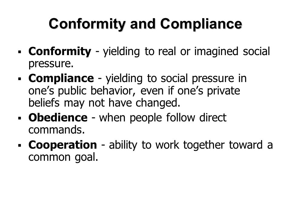 Conformity and Compliance  Conformity - yielding to real or imagined social pressure.