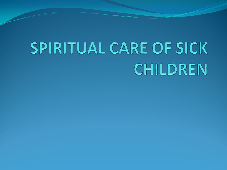 Spirituality and the Sick Child Does it matter?