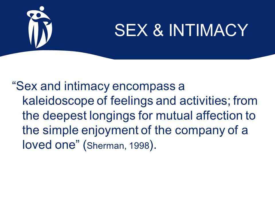 "SEX & INTIMACY ""Sex and intimacy encompass a kaleidoscope of feelings and activities; from the deepest longings for mutual affection to the simple enj"