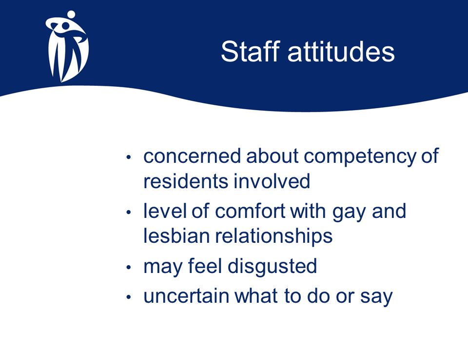 Staff attitudes concerned about competency of residents involved level of comfort with gay and lesbian relationships may feel disgusted uncertain what