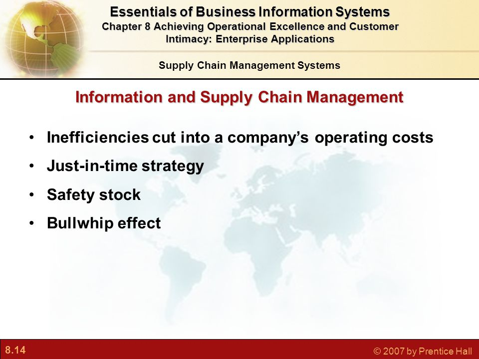 8.14 © 2007 by Prentice Hall Information and Supply Chain Management Inefficiencies cut into a company's operating costs Just-in-time strategy Safety
