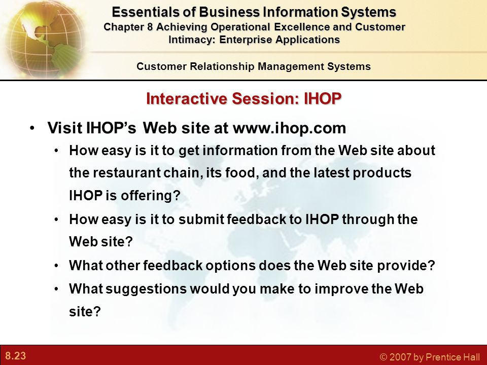 8.23 © 2007 by Prentice Hall Interactive Session: IHOP Customer Relationship Management Systems Essentials of Business Information Systems Chapter 8 A