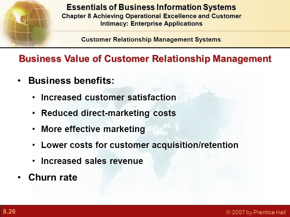 8.26 © 2007 by Prentice Hall Business Value of Customer Relationship Management Business benefits: Increased customer satisfaction Reduced direct-mark