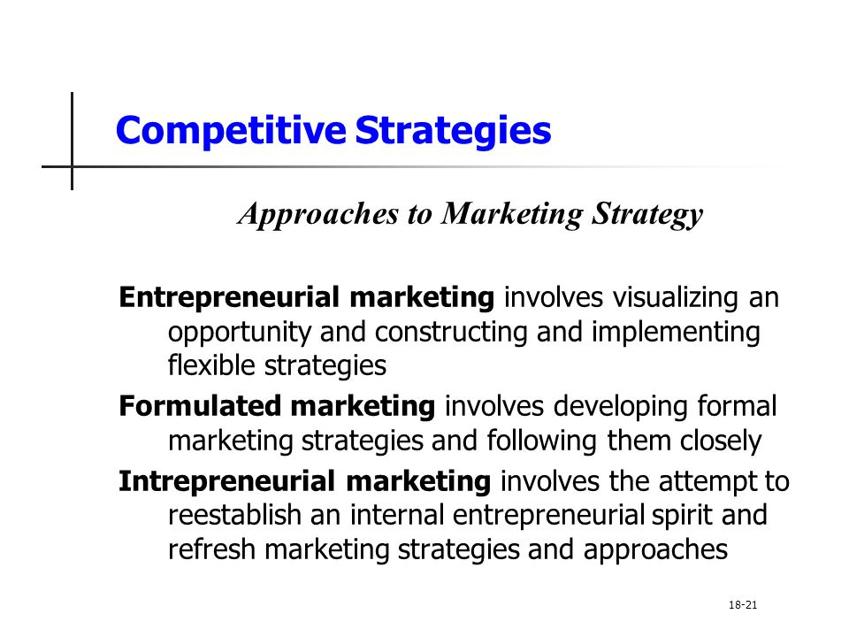 Competitive Strategies Approaches to Marketing Strategy Entrepreneurial marketing involves visualizing an opportunity and constructing and implementin