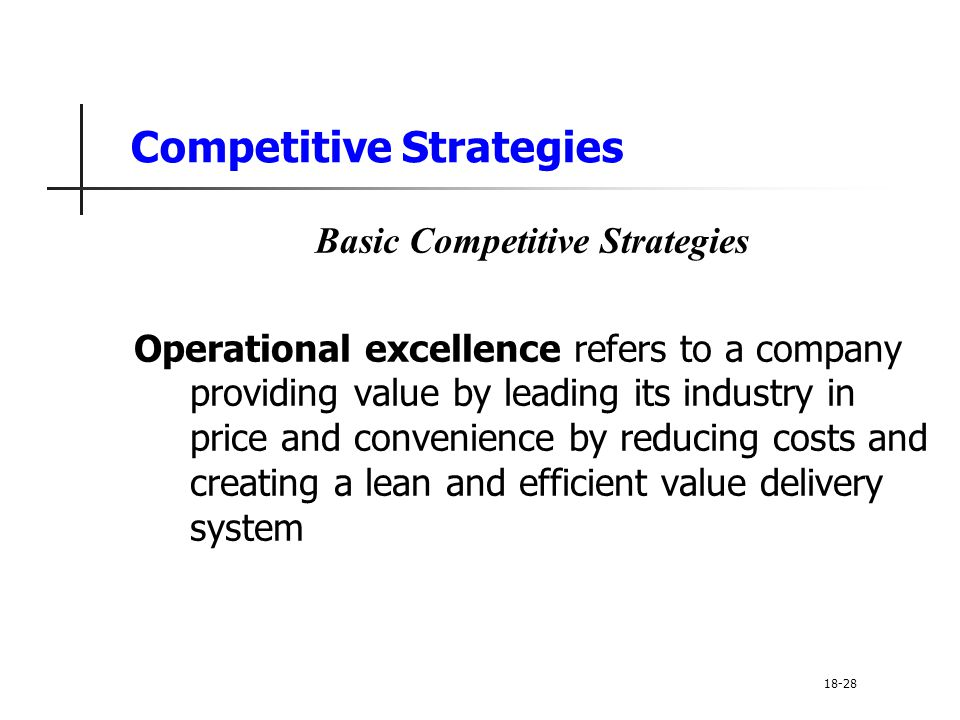 Competitive Strategies Basic Competitive Strategies Operational excellence refers to a company providing value by leading its industry in price and co
