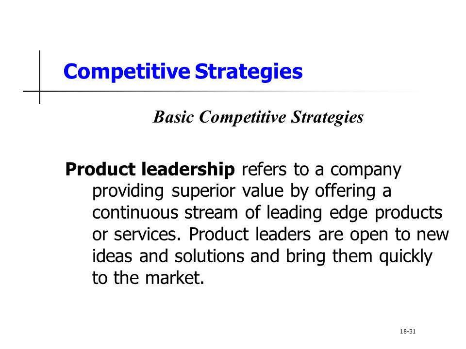 Competitive Strategies Basic Competitive Strategies Product leadership refers to a company providing superior value by offering a continuous stream of