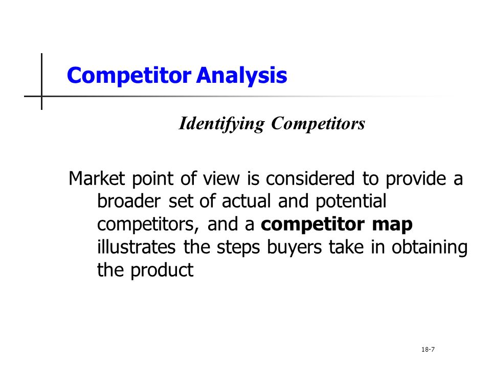 Competitor Analysis Identifying Competitors Market point of view is considered to provide a broader set of actual and potential competitors, and a com