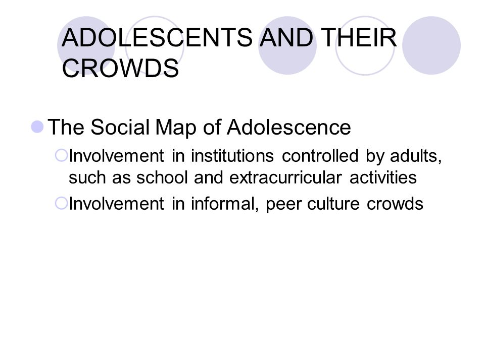 THE NATURE OF ADOLESCENT PEER GROUPS Changes in Clique and Crowd Structure over Time  Over the course of adolescence, the crowd structure becomes mor