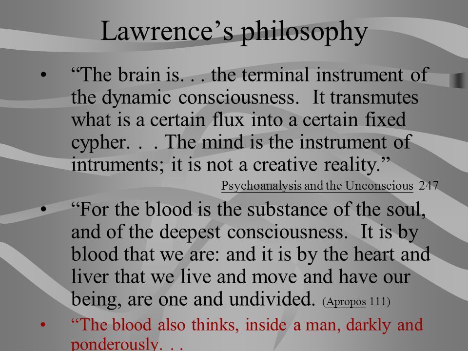 Lawrence's philosophy (2) modern – We always want a 'conclusion,' an end. Primitive –having mythical and symbolic consciousness.