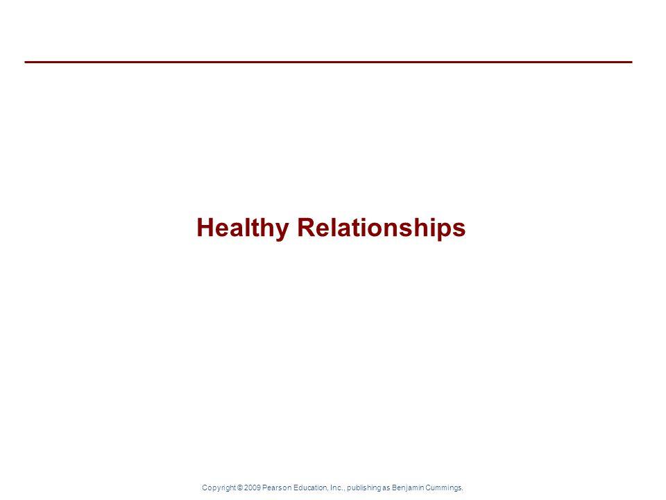 Copyright © 2009 Pearson Education, Inc., publishing as Benjamin Cummings. Healthy Relationships