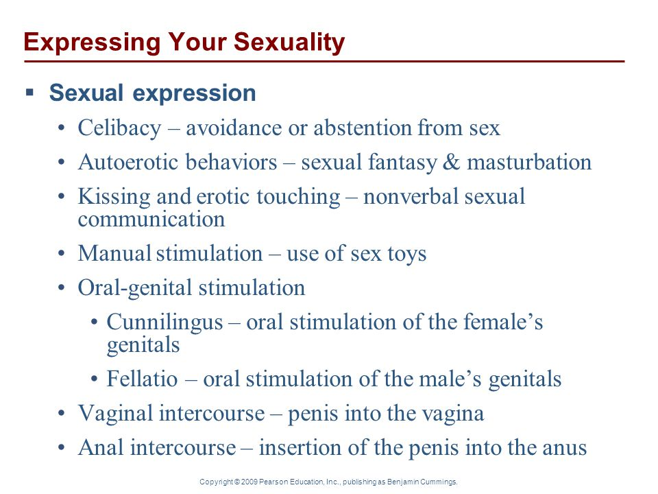 Copyright © 2009 Pearson Education, Inc., publishing as Benjamin Cummings. Expressing Your Sexuality  Sexual expression Celibacy – avoidance or abste