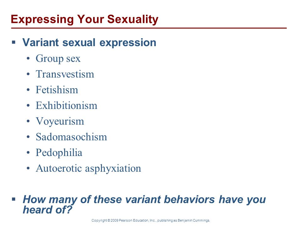 Copyright © 2009 Pearson Education, Inc., publishing as Benjamin Cummings. Expressing Your Sexuality  Variant sexual expression Group sex Transvestis