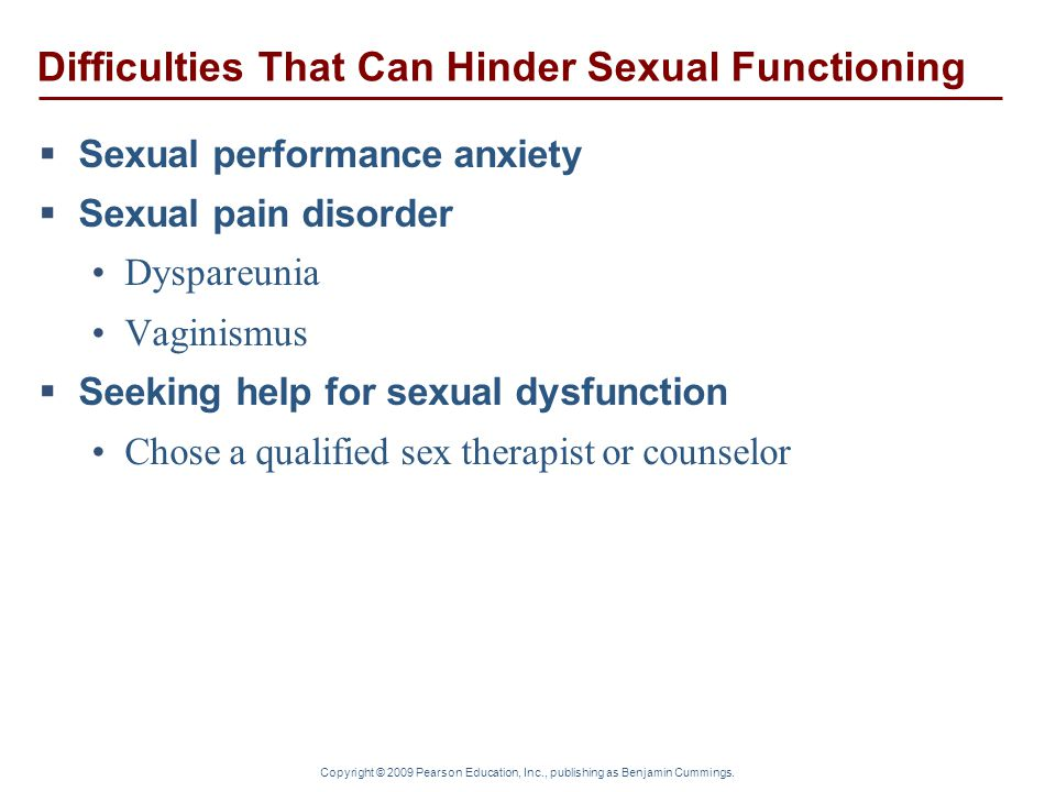 Copyright © 2009 Pearson Education, Inc., publishing as Benjamin Cummings. Difficulties That Can Hinder Sexual Functioning  Sexual performance anxiet