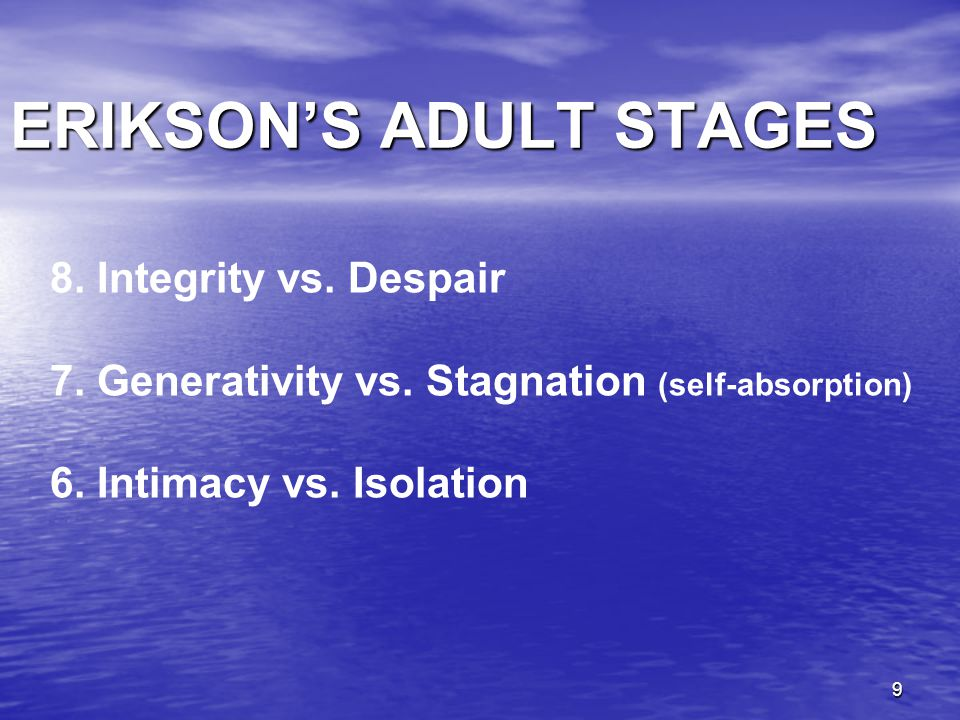 10 STAGE AND AGE 8.Integrity vs. DespairOld age 7.