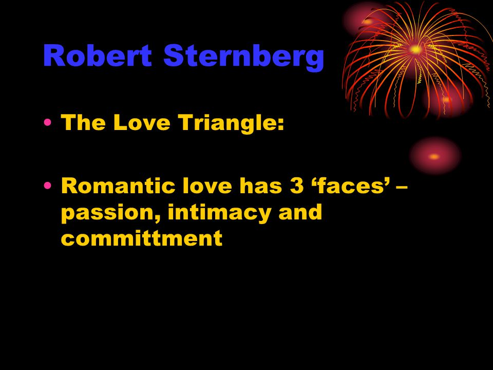 Robert Sternberg The Love Triangle: Romantic love has 3 'faces' – passion, intimacy and committment