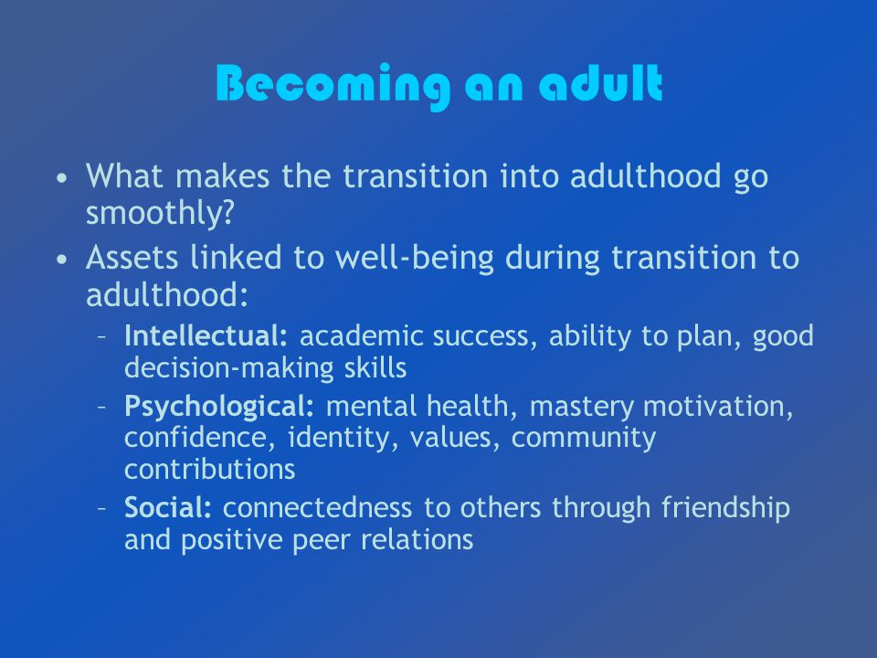 Becoming an adult What makes the transition into adulthood go smoothly.