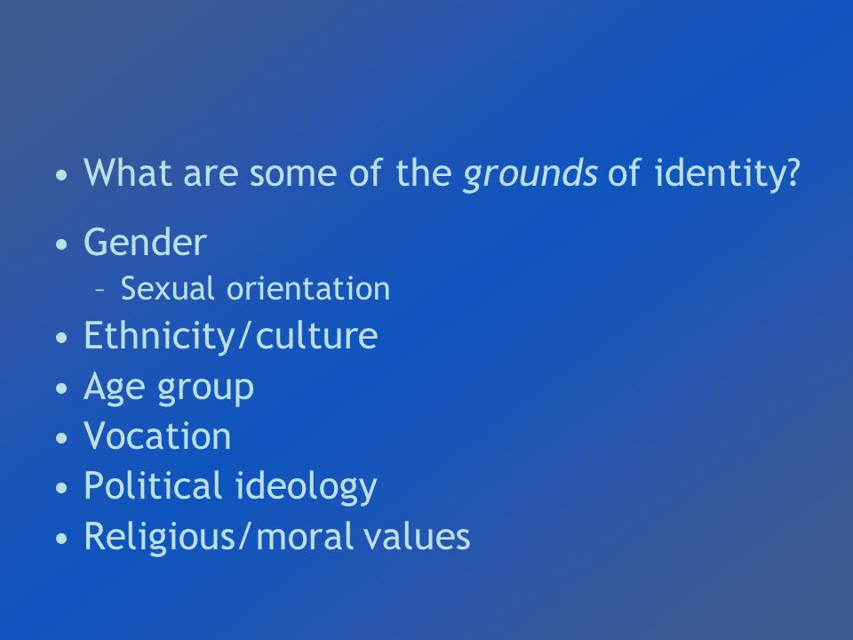 What are some of the grounds of identity.