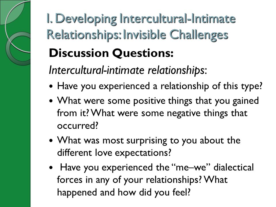 I. Developing Intercultural-Intimate Relationships: Invisible Challenges Discussion Questions: Intercultural-intimate relationships: Have you experien