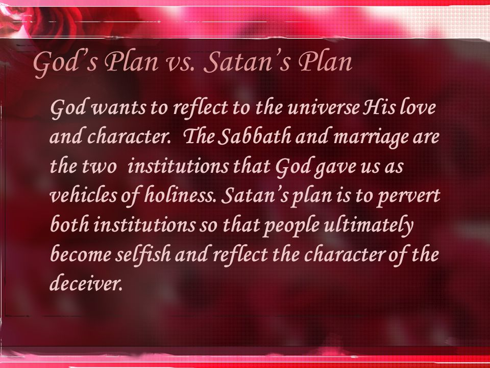 God's Plan vs. Satan's Plan God wants to reflect to the universe His love and character.