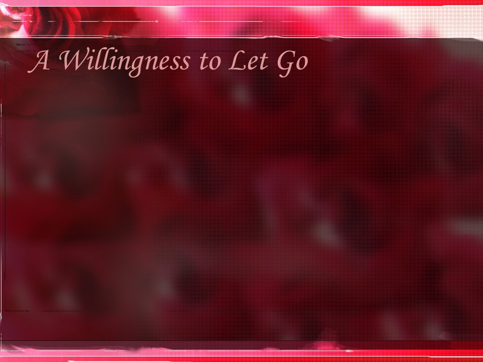 A Willingness to Let Go