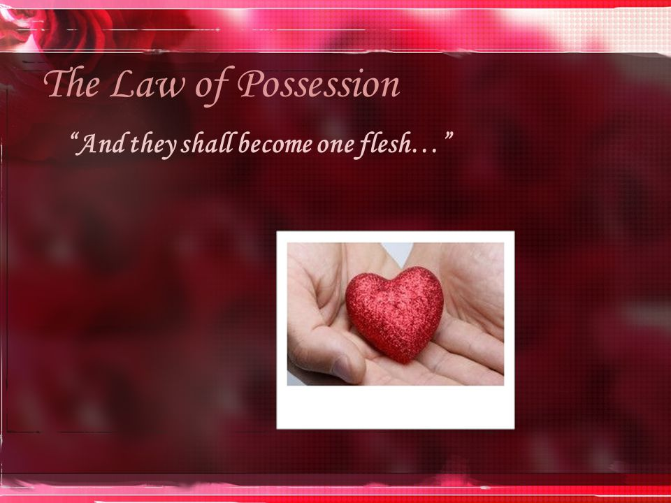 The Law of Possession And they shall become one flesh…