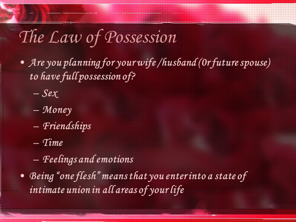 The Law of Possession Are you planning for your wife /husband (0r future spouse) to have full possession of.