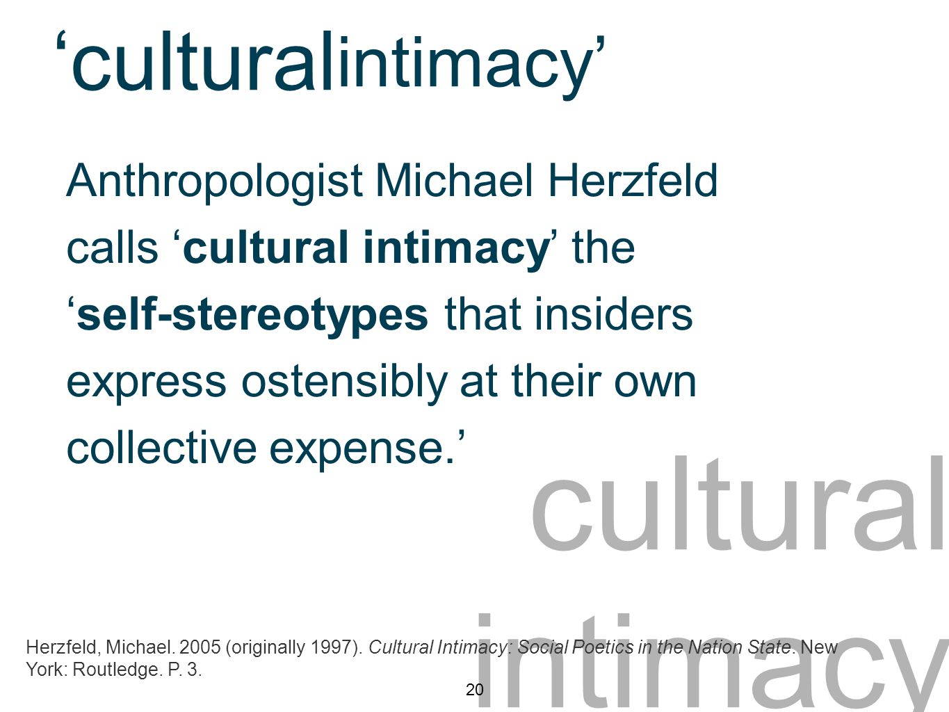 cultural intimacy intimacy' 'cultural Anthropologist Michael Herzfeld calls 'cultural intimacy' the 'self-stereotypes that insiders express ostensibly