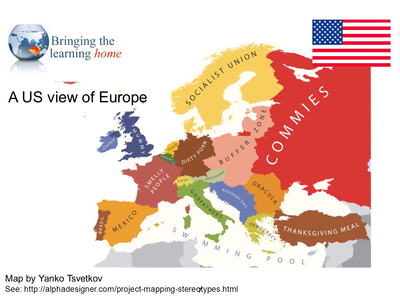A US view of Europe Map by Yanko Tsvetkov See: http://alphadesigner.com/project-mapping-stereotypes.html 7