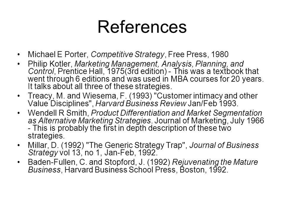 References Michael E Porter, Competitive Strategy, Free Press, 1980 Philip Kotler, Marketing Management, Analysis, Planning, and Control, Prentice Hal