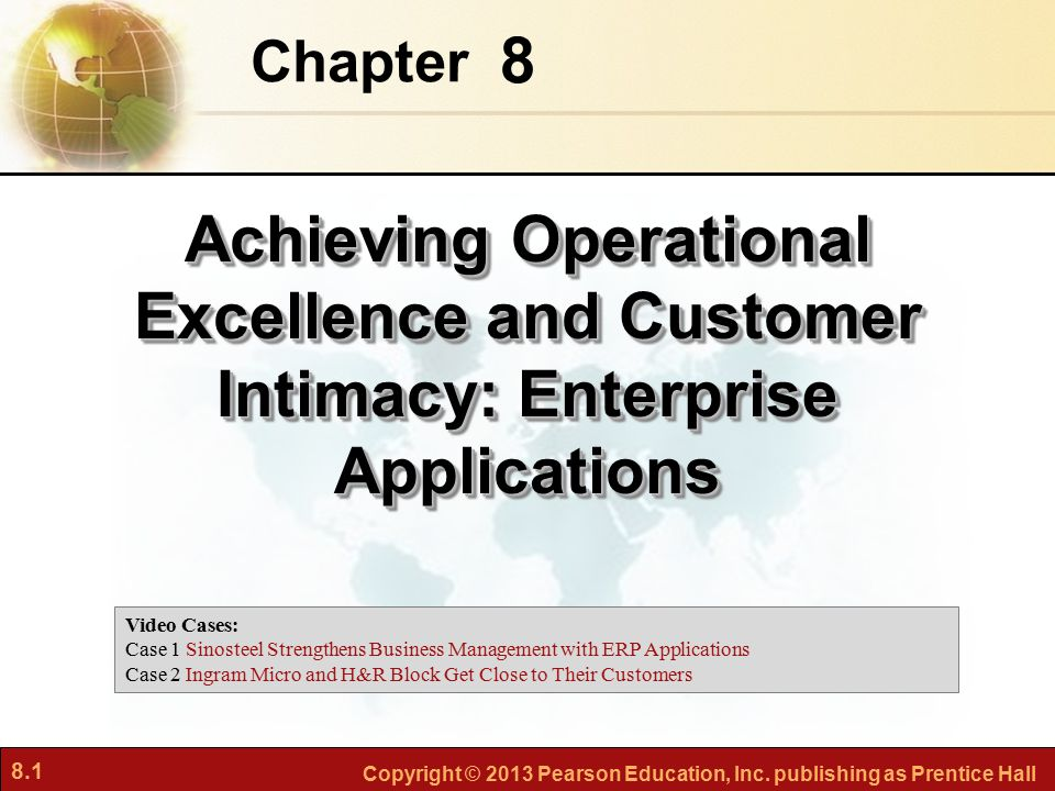 8.1 Copyright © 2013 Pearson Education, Inc. publishing as Prentice Hall 8 Chapter Achieving Operational Excellence and Customer Intimacy: Enterprise