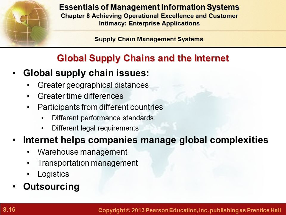 8.16 Copyright © 2013 Pearson Education, Inc. publishing as Prentice Hall Global Supply Chains and the Internet Global supply chain issues: Greater ge